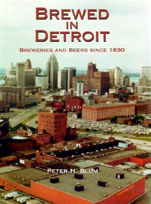 Image for Brewed in Detroit: Breweries and Beers Since 1830 (Great Lakes Books Series)