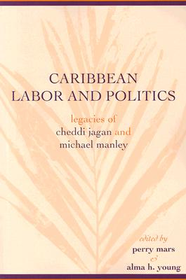 Caribbean Labor and Politics: Legacies of Cheddi Jagan and Michael Manley (African American Life Series)