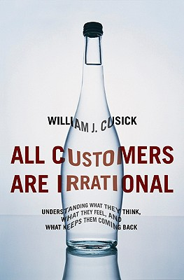 Image for All Customers Are Irrational: Understanding What They Think, What They Feel, and What Keeps Them Coming Back