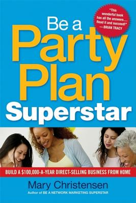 Be a Party Plan Superstar: Build a $100,000-a-Year Direct Selling Business from Home, Christensen, Mary
