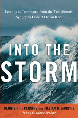 Image for Into the Storm: Lessons in Teamwork from the Treacherous Sydney to Hobart Ocean Race