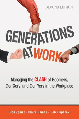 Image for Generations at Work: Managing the Clash of Boomers, Gen Xers, and Gen Yers in the Workplace