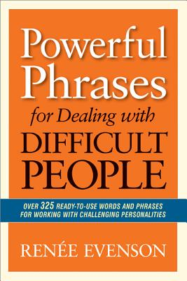 Image for Powerful Phrases for Dealing with Difficult People: Over 325 Ready-to-Use Words and Phrases for Working with Challenging Personalities