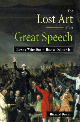 Image for The Lost Art of the Great Speech: How to Write One--How to Deliver It