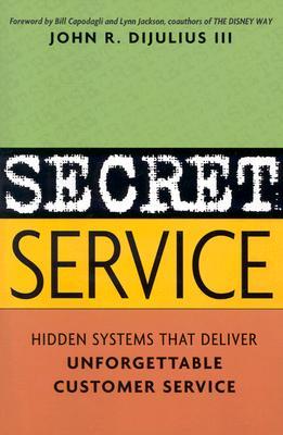 Image for Secret Service: Hidden Systems That Deliver Unforgettable Customer Service