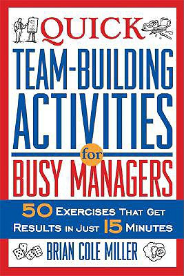 Image for Quick Team-Building Activities for Busy Managers: 50 Exercises That Get Results in Just 15 Minutes