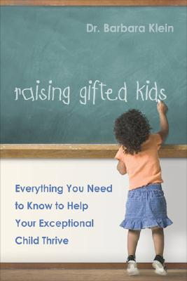 Image for Raising Gifted Kids: Everything You Need to Know to Help Your Exceptional Child Thrive