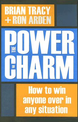 Image for The Power of Charm: How to Win Anyone Over in Any Situation