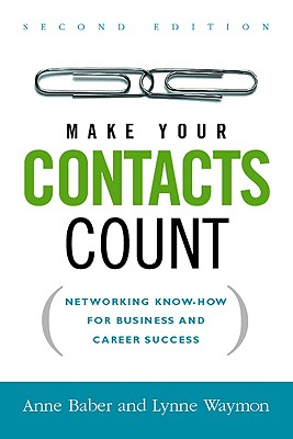 Image for Make Your Contacts Count  Networking Know-How for Business and Career Success
