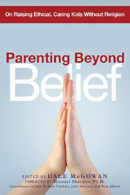 Image for Parenting Beyond Belief: On Raising Ethical, Caring Kids Without Religion