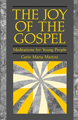The Joy of Gospel: Meditations for Young People, Carlo Maria Martini