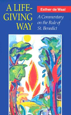Image for A Life-Giving Way: A Commentary on the Rule of St. Benedict