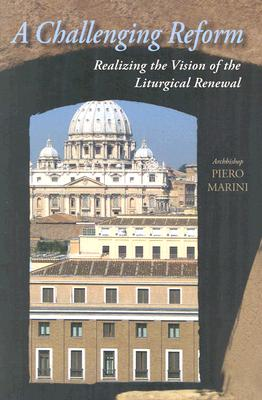 A Challenging Reform: Realizing the Vision of the Liturgical Renewal 1963-1975, Marini, Archbishop Piero
