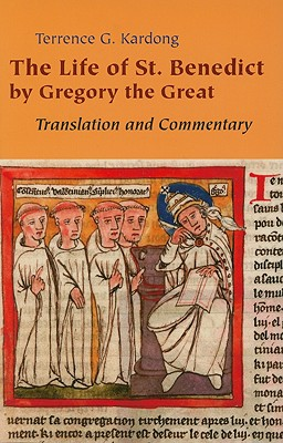 The Life of St. Benedict by Gregory the Great: Translation and Commentary, TERRENCE KARDONG, Gregory the Great