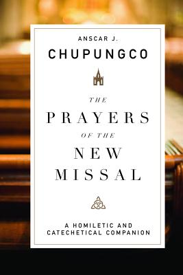 The Prayers of the New Missal: A Homiletic and Catechetical Companion, Anscar J. Chupungco OSB