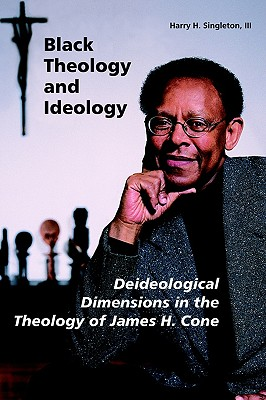 Image for Black Theology and Ideology: Deideological Dimensions in the Theology of James H. Cone