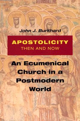 Image for Apostolicity Then and Now: An Ecumenical Church in a Postmodern World
