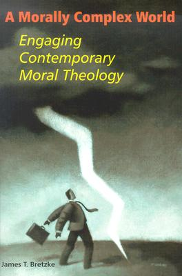 Image for A Morally Complex World: Engaging Contemporary Moral Theology