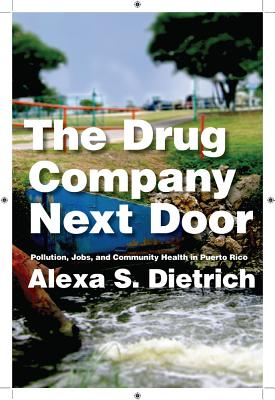 Image for DRUG COMPANY NEXT DOOR, THE POLLUTION, JOBS, AND COMMUNITY HEALTH IN PUERTO RICO
