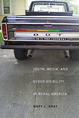 Out in the Country: Youth, Media, and Queer Visibility in Rural America (Intersections: Transdisciplinary Perspectives on Genders and Sexualities), Mary L. Gray