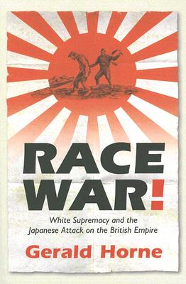 Image for Race War!: White Supremacy and the Japanese Attack on the British Empire