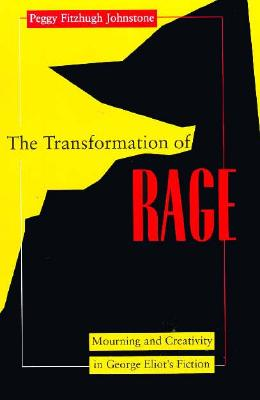 Image for Transformation of Rage: Mourning and Creativity in George Eliot's Fiction (Open Access Lib and HC)