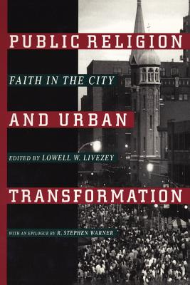 Public Religion and Urban Transformation: Faith in the City, Livezey, Lowell W. [Ed.]