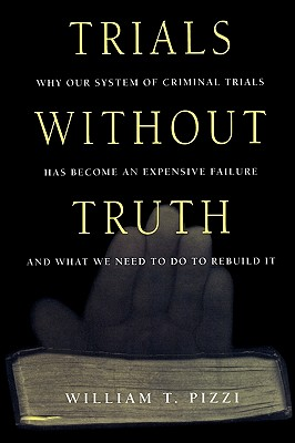 Image for Trials Without Truth: Why Our System of Criminal Trials Has Become an Expensive