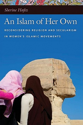 Image for An Islam of Her Own: Reconsidering Religion and Secularism in Women?s Islamic Movements