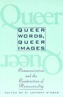 Image for Queer Words, Queer Images: Communication and the Construction of Homosexuality