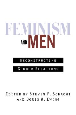 Feminism and Men: Reconstructing Gender Relations, Schacht, Steven P.; Ewing, Doris W.