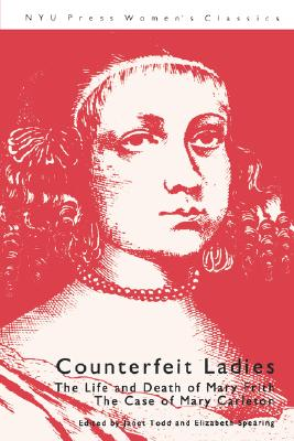 Counterfeit Ladies: The Life and Death of Mary Frith the Case of Mary Carleton (Essential Papers on Psychoanalysis)