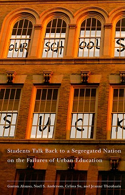 Image for Our Schools Suck: Students Talk Back to a Segregated Nation on the Failures of Urban Education