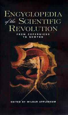 Encyclopedia of the Scientific Revolution: From Copernicus to Newton (Garland Reference Library of the Humanities)