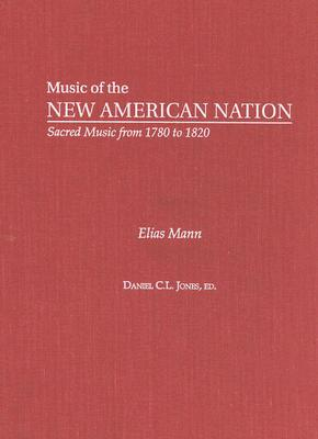 Image for Elias Mann: The Collected Works (Music of the New American Nation: Sacred Music from 1780 to 1820)