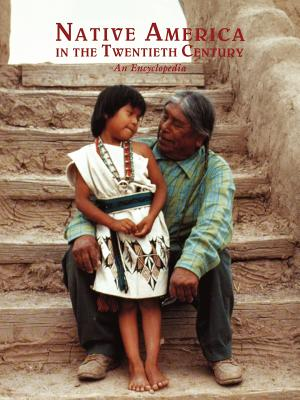 Native America in the Twentieth Century: An Encyclopedia (Garland Reference Library of Social Science)