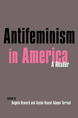 Antifeminism in America: A Historical Reader