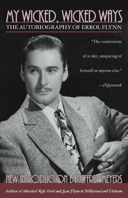 Image for My Wicked, Wicked Ways: The Autobiography of Errol Flynn