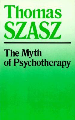 The Myth of Psychotherapy: Mental Healing As Religion, Rhetoric, and Repression, Thomas Stephen Szasz