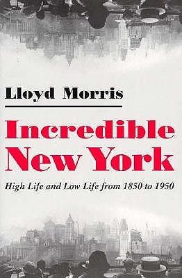 Image for Incredible New York: High Life and Low Life from 1850 to 1950 (New York State Series)