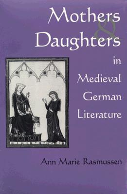 Image for Mothers and Daughters in Medieval German Literature