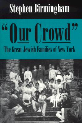 Our Crowd: The Great Jewish Families of New York (Modern Jewish History), Birmingham, Stephen