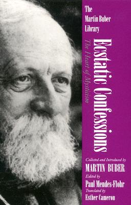 Image for Ecstatic Confessions: The Heart of Mysticism (Martin Buber Library)