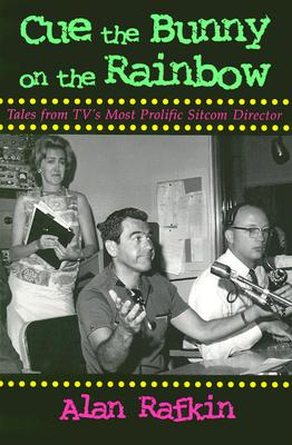 Image for Cue the Bunny On the Rainbow: Tales from TV's Most Prolific Sitcom Director (Television and Popular Culture)