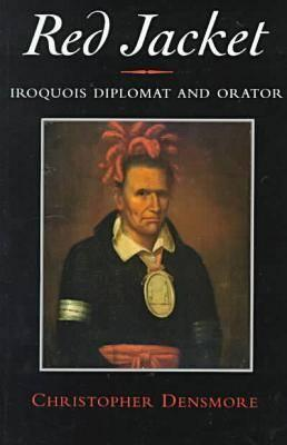 Red Jacket: Iroquois Diplomat and Orator (The Iroquois and Their Neighbors), Densmore, Christopher