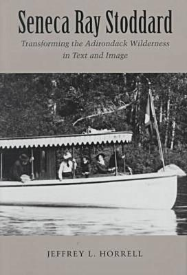 Image for Seneca Ray Stoddard: Transforming the Adirondack Wilderness in Text and Image (New York State Series)