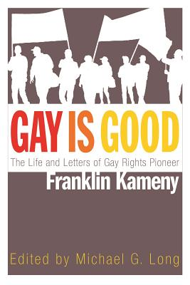 Image for Gay is Good: The Life and Letters of Gay Rights Pioneer Franklin Kameny