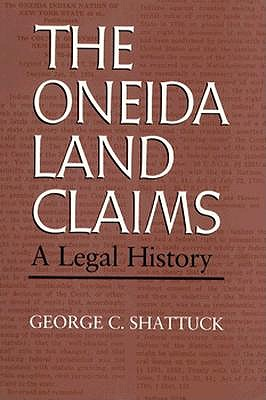 Image for Oneida Land Claims: A Legal History (The Iroquois and Their Neighbors)