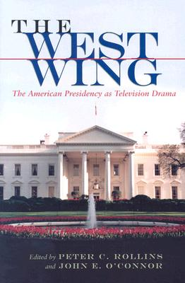 Image for The West Wing: The American Presidency as Television Drama (Television and Popular Culture)