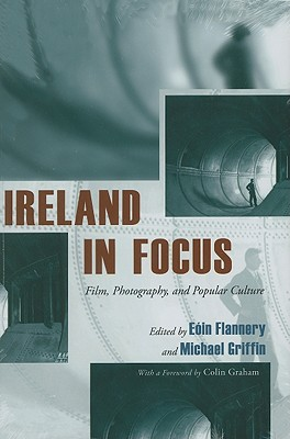 Image for Ireland in Focus: Film, Photography, and Popular Culture (Irish Studies)